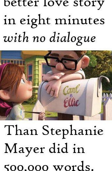 Disney told a better love story in eight minutes with no dialogue Than Stephanie Mayer did in 500,000 words.