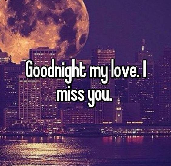 Goodnight my love. I miss you.