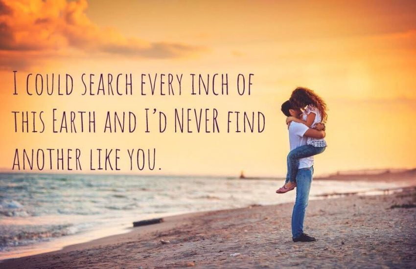 I Could Search Every Inch of This Earth and I'd Never Find Another Like You.