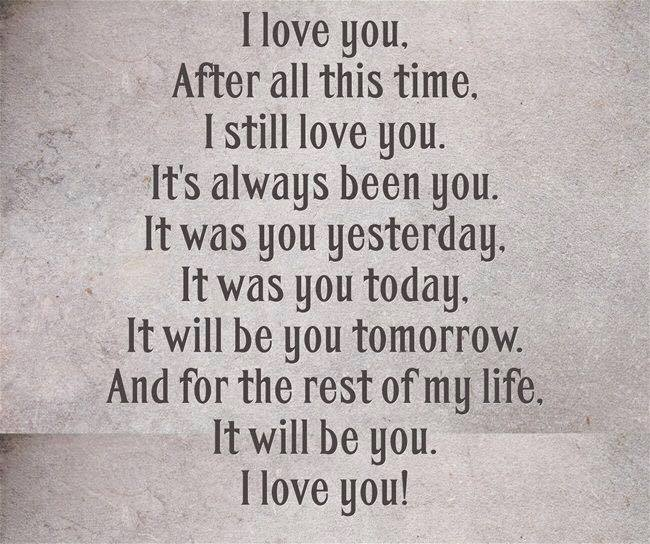 I love you. After all this time. I still love you. It was always been you. It was you yesterday. It was you today. It will be you tomorrow.