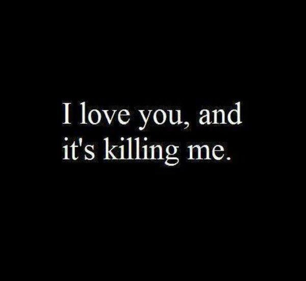 I love you, and it's killing me