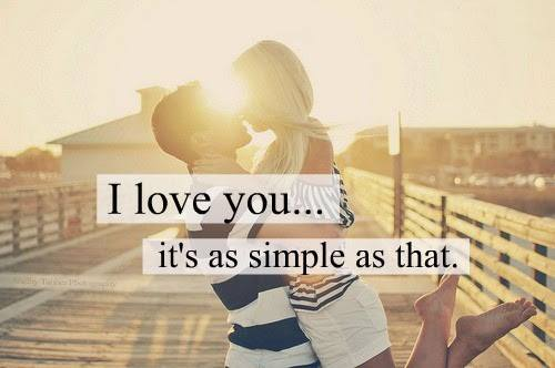 I love you... It's as simple as that.