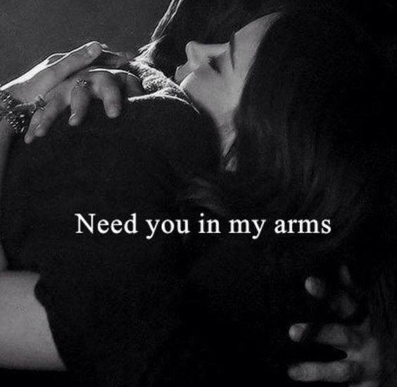 Need you in my arms.