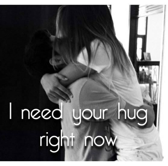 I need your hug right now