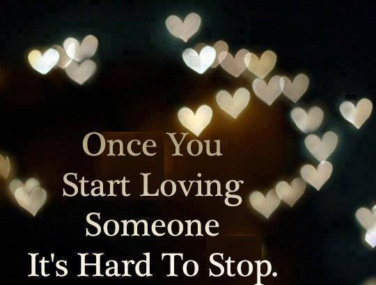 Once You ee Start Loving Someone It's Hard To Stop