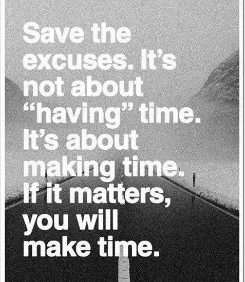 """Save the excuses: It's not about """"having"""" time. It's about making time. If it matters, you will make time."""
