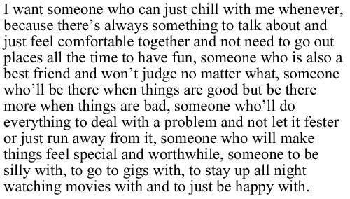 I want someone who can just chill with me whenever, because there's always something to talk about...