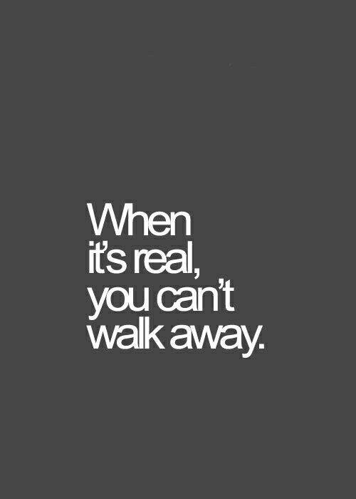 When It's Real You Can't Walk Away